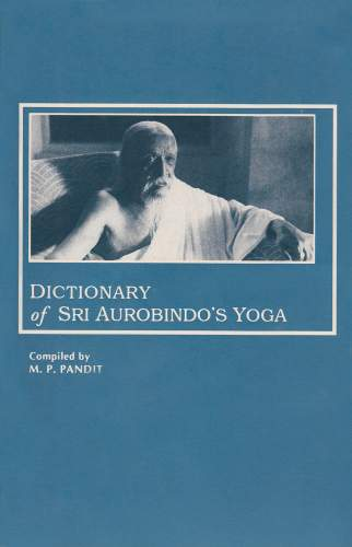 Dictionary of Sri Aurobindo's Yoga by M.P. Pandi