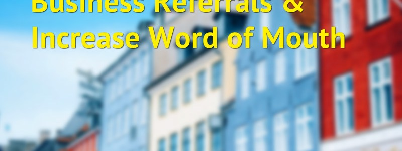 How To Grow Your Business Referrals And Increase Word Of Mouth