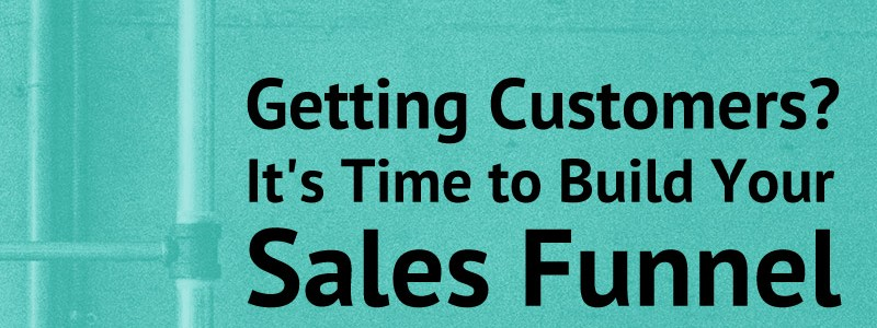Getting Customers? It's Time to Build Your Sales Funnel