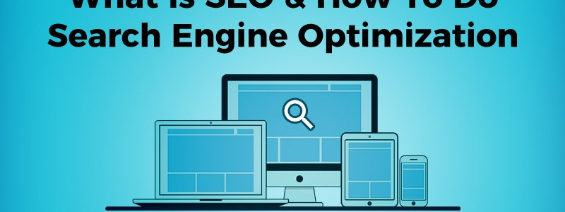 What is SEO and How To Do Search Engine Optimization