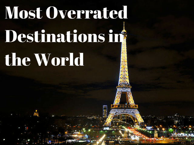 Most Overrated Destinations in the World