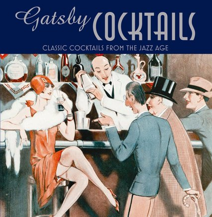 Gatsby Cocktails Classic Cocktails from The Jazz Age Sturdy little pageturner shakes up some