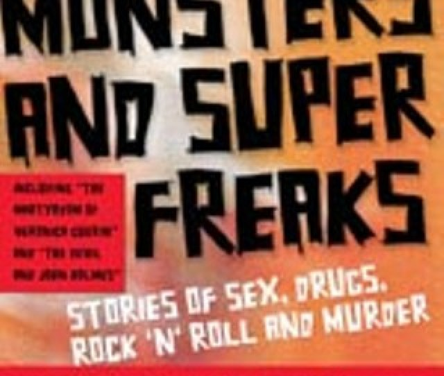 Scary Monsters And Super Freaks Stories Of Sex Drugs Rock N Roll And Murder