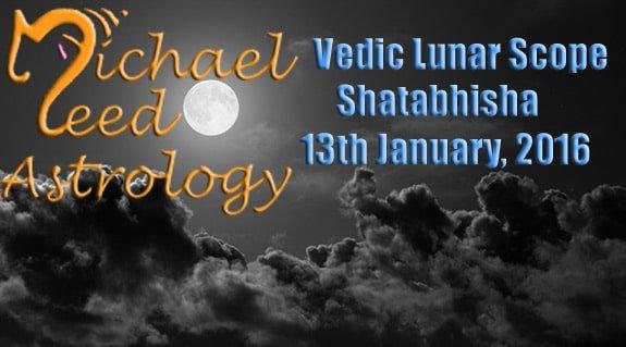Vedic Lunar Scope Video – Shatabhisha 13th January, 2016