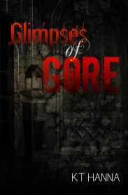 GLIMPSES OF GORE - KT Hanna