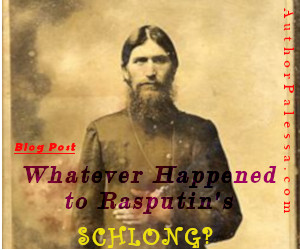 Whatever Happened to Rasputin's Schlong?