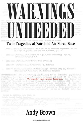 Warnings Unheeded: Twin Tragedies at Fairchild Air Force Base by Andy Brown