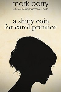 A Shiny Coin for Carol Prentice by Mark Barry