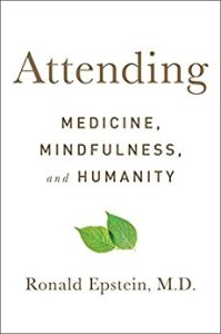 Attending. Medicine, Mindfulness and Humanity by Ronald Epstein, M.D.