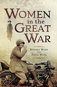 Women in the Great War by Stephen Wynn and Tanya Wynn