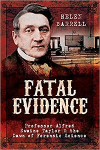Fatal Evidence: Professor Alfred Swaine Taylor & the Dawn of Forensic Science by Helen Barrell