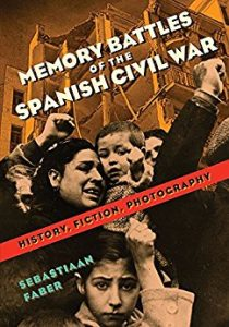 Memory Battles of the Spanish Civil War: History, Fiction, Photofraphy by Sebastiaan Faber