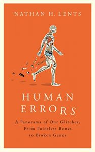 Book review Human Errors: A Panorama of Our Glitches, From Pointless Bones to Broken Genes by Nathan Lents