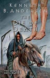 The Die of Death. The Great Devil's War Book 2 by Kenneth B. Andersen