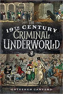 The 19th Century Underworld: Crime, Controversy & Corruption by Stephen Carver