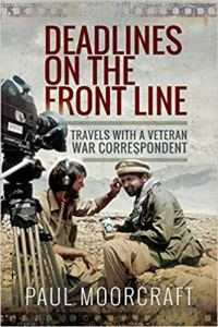 Deadlines on the Front Line: Travels with a Veteran War Correspondent  by Paul Moorcraft