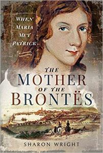 The Mother of the Brontës: When Maria Met Patrick by Sharon Wright