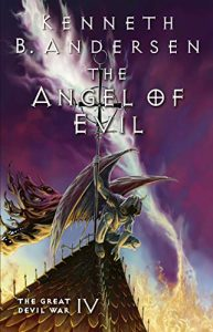 The Angel of Evil: The Great Devil War IV by Kenneth B. Andersen