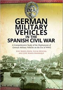 German Military Vehicles in the Spanish Civil War by Jose María Mata, Lucas Molina, José María Manrique