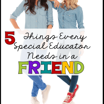 5 Things Every Special Education Teacher Needs from a Friend