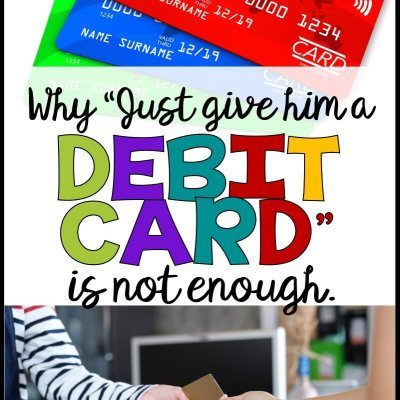 """Why """"Just Give Him a Debit Card"""" Isn't a Sufficient Solution"""