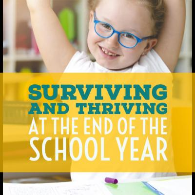 Surviving and Thriving at the End of the School Year