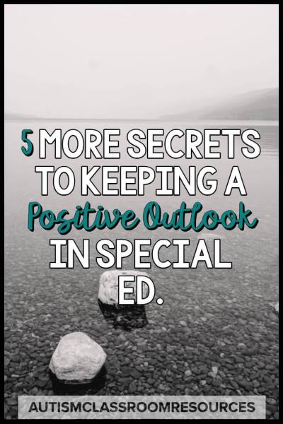 5 More Secrets to Maintaining a Positive Outlook in Special Ed.