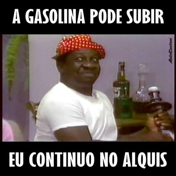 a-gasolina-pode-subir-eu-continuo-no-alquis-mussum-trapalhoes