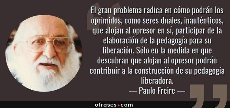 Resultado de imagen para Paulo Freire frases de pedagogía del oprimido