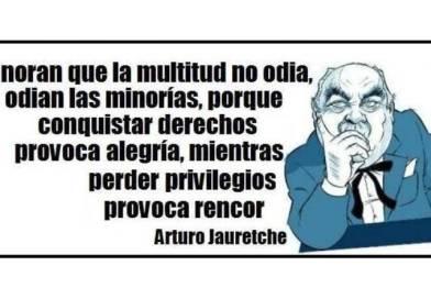 Arturo Jauretche ya nos advertía hace sesenta y tres años de algo que hoy se ha convertido en intolerable