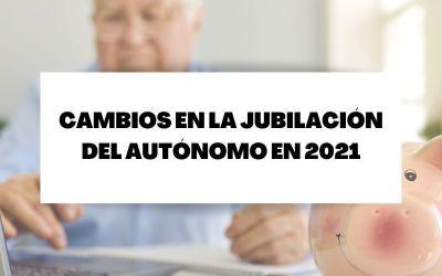 Descubre los cambios en la jubilación del autónomo a partir de 2021