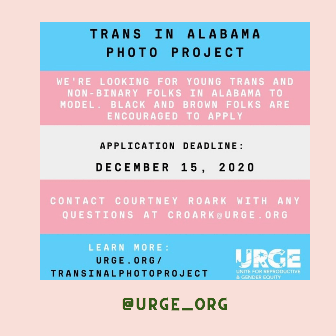 Trans in Alabama is looking for Trans and Non-Binary folks for a photo project. Application deadline is December 15 2020 and find more info @urge_org