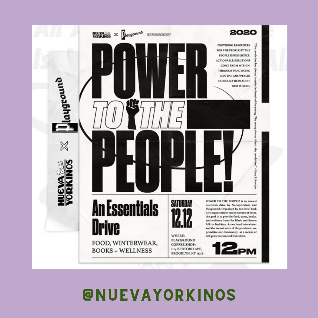 photo with black and white text mimicking newspaper style that has the following information and instagram handles: Everything for the people - always. I'm happy to announce that me/ @nuevayorkinos and my sister @zenatbegum of @playgroundcoffeeshop are joining forces to present our FIRST: POWER TO THE PEOPLE! An Essentials Drive. Saturday, December 12 @ 12pm. PROVIDING RESOURCES FOR THE PEOPLE BY THE PEOPLE IS RESILIENCE. ACTIONABLE SOLUTIONS COME FROM WITHIN. THROUGH PRACTICING MUTUAL AID, WE CAN RADICALLY REIMAGINE OUR WORLD