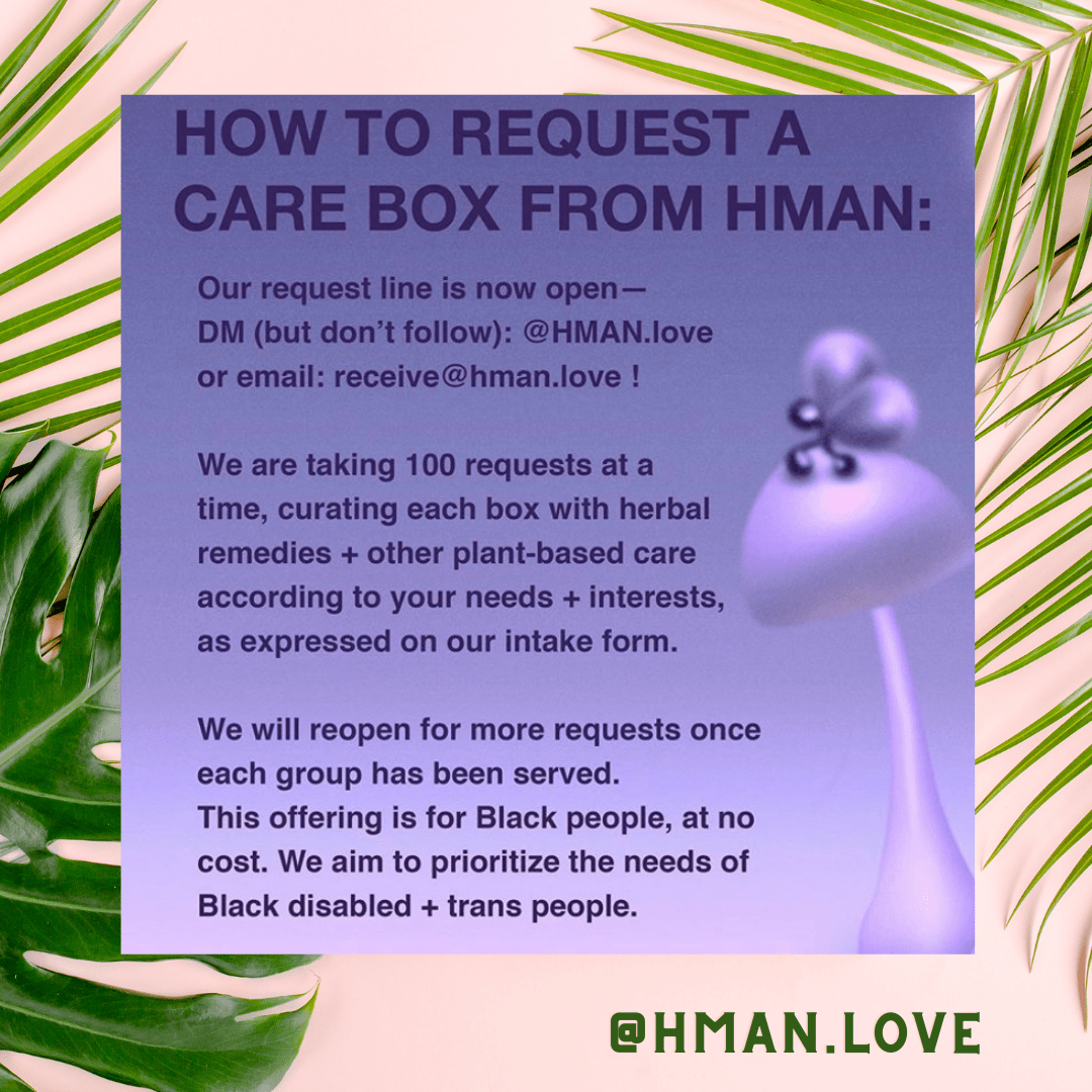 HERBAL ✿ MUTUAL AID ✿ NETWORK An herbal medicine drive for Black People seeking support due to the ongoing crisis of racial violence + injustice   DM hman.love to get your free supplies. We will ship to you ASAP. 