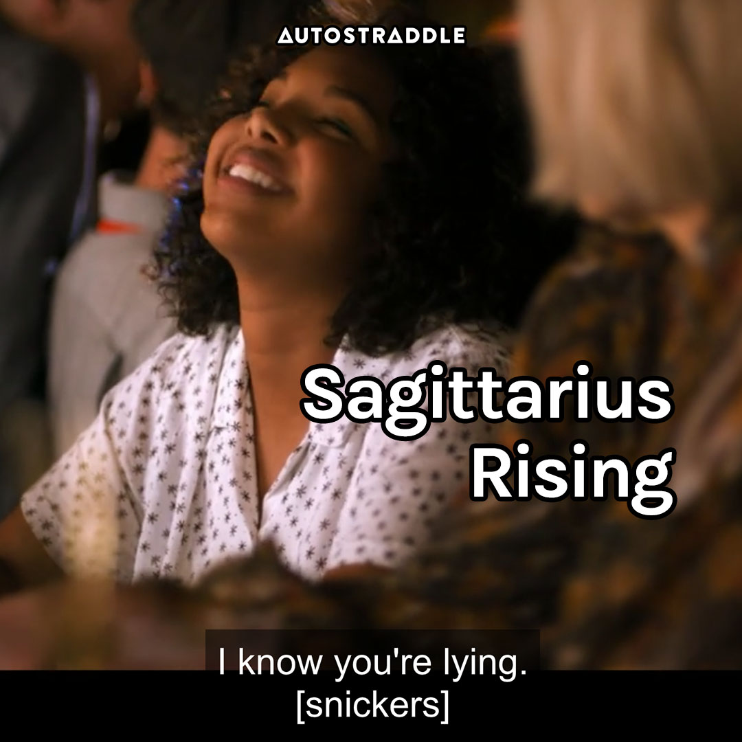 """Sagittarius Rising: Angie throwing her head back laughing """"I know you're lying."""""""