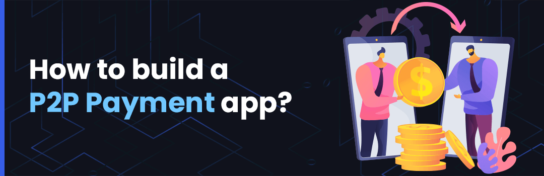 How to build a P2P Payment app?