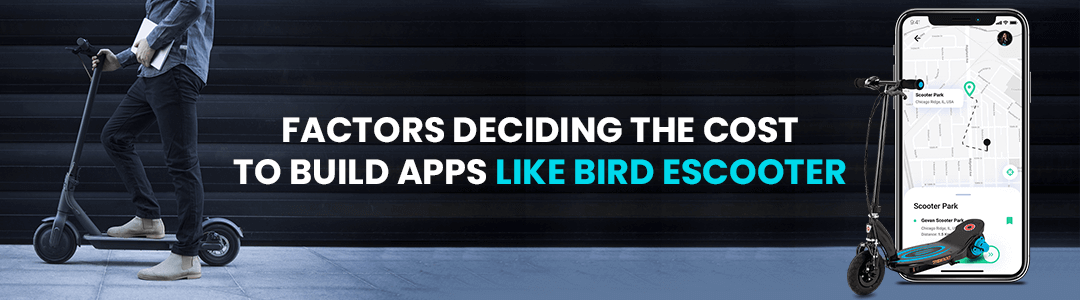 Factors deciding the cost to build apps like Bird Escooter