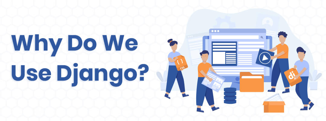 Why Do We Use Django?