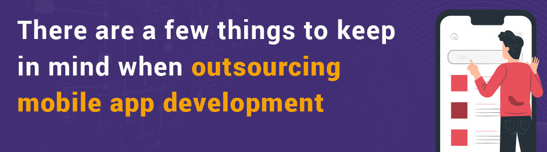 When it comes to outsourcing mobile app development, there are a few things to keep in mind.