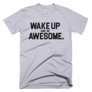 TT04 WAKE UP AND BE AWESOME TSHIRT | AVALON7