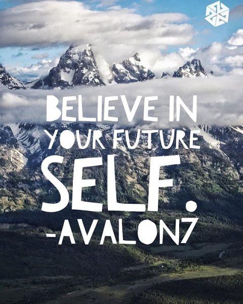 Believe in your future self.  #AVALON7 #futurepositiv