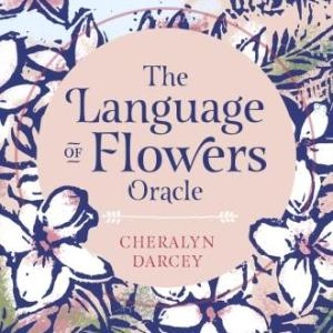 The Language of Flowers Oracle – Cheralyn Darcey