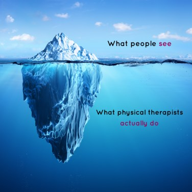 What people see vs. what physical therapists really do
