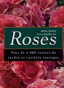 Rosa, Rosae : L'encyclopédie des Roses. Plus de 4.000 rosiers de jardin et variétés sauvages