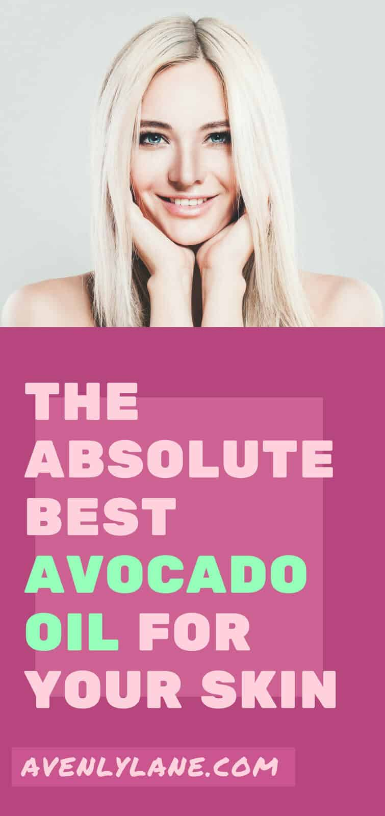 The Absolute Best Avocado Oil For Skin | Avenly Lane | Fashion, Beauty + Healthy Living