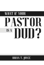What if Your Pastor is a Dud by Brian T. Joyce
