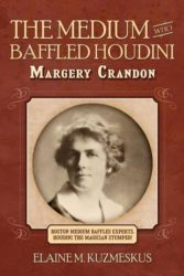 The Medium who Baffled Houdini by Elaine M. Kuzmeskus