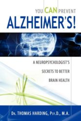 You Can Prevent Alzheimers by Dr. Thomas Harding Psy D. M. A.