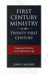 First Century Ministry in the Twenty First Century by John K. Mathew