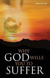 Why God Wills You to Suffer by William M. Lolli